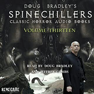 Doug Bradley's Spinechillers Volume 13     Classic Horror Short Stories              By:                                                                                                                                 H. P. Lovecraft,                                                                                        M. R. James,                                                                                        Edgar Allan Poe,                   and others                          Narrated by:                                                                                                                                 Doug Bradley,                                                                                        Jeffery Combs                      Length: 3 hrs and 22 mins     10 ratings     Overall 4.8