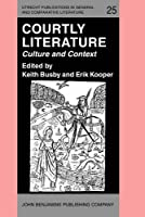 Courtly Literature: Culture and Context : Selected Papers from the 5th Triennial ... (UTRECHT PUBLICATIONS IN GENERAL AND COMPARATIVE LITERATURE)