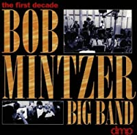 First Decade by Bob Mintzer Big Band