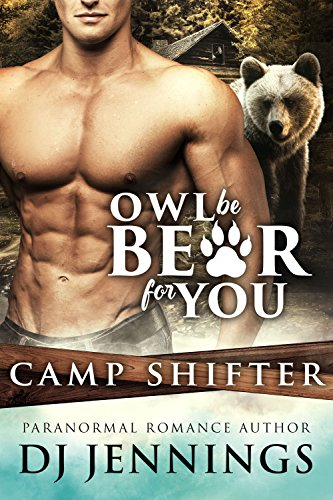 Owl Be Bear For You: Big Misunderstanding Fated Mates Romantic Comedy (Camp Shifter Book 1)