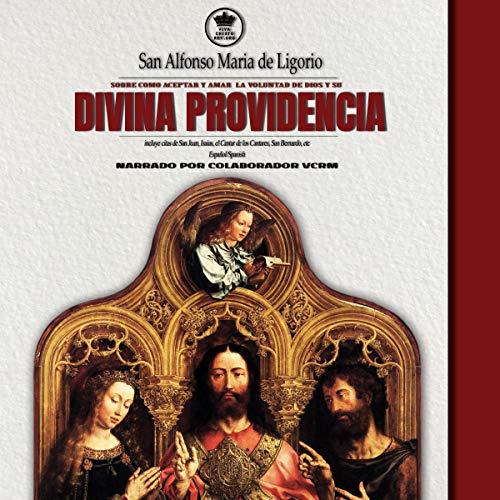 San Alfonso Maria de Ligorio sobre como aceptar y amar la voluntad de Dios y su Divina Providencia, incluye citas de San Juan, Isaias, el Cantar de los...etc audiobook cover art