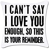 ZUEXT Valentine's Day Love Throw Pillow Covers 16x16 Inch Anniversery Gift, White Polyester Pillowcase for Boyfriend Girlfriend Husband Wife(I Can't Say I Love You Enough,So This is Your Reminder)