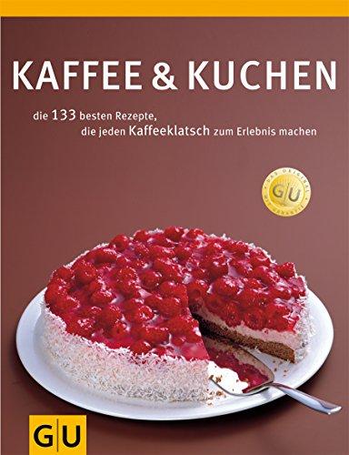 Kaffee & Kuchen: Die 138 besten Rezepte, die jeden Kaffeeklatsch zum Erlebnis machen