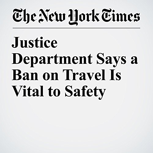 Justice Department Says a Ban on Travel Is Vital to Safety copertina