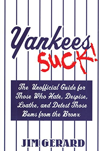 Yankees Suck!: The Official Guide for Fans Who Hate, Despise, Loath, and Detest Those Bums From  the Bronx