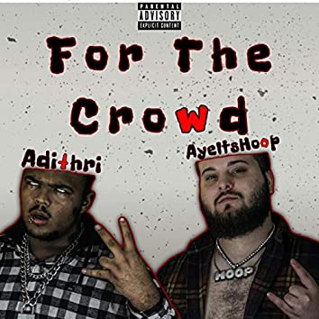 For The Crowd (feat. AyeitsHoop)