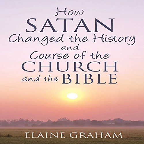 How Satan Changed the History and Course of the Church and the Bible audiobook cover art