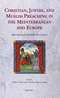 Christian, Jewish, and Muslim Preaching in the Mediterranean and Europe: Identities and Interfaith Encounters (Sermo:Studies On Patristic, Medieval, And Reformation Sermons And Preaching)