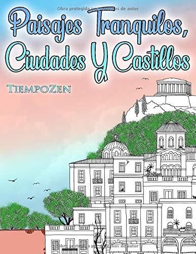 Paisajes Tranquilos, Ciudades Y Castillos: Un libro para colorear para adultos para la relajación