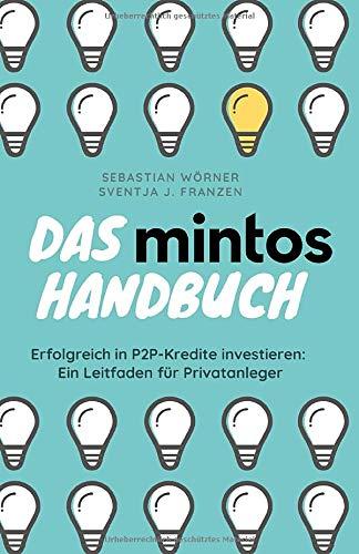 Das Mintos Handbuch: Erfolgreich in P2P-Kredite investieren: Ein Leitfaden für Privatanleger