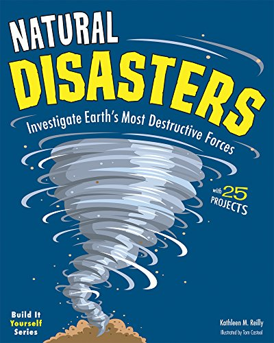 Natural Disasters: Investigate Earth's Most Destructive Forces with 25 Projects (Build It Yourself)
