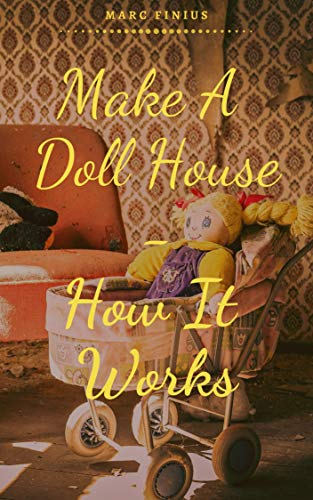 Make A Doll House - How It Works (English Edition)