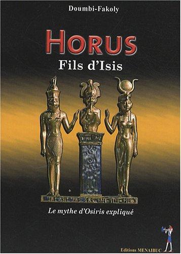 Horus, fils d'Isis : Le mythe d'Osiris expliqué