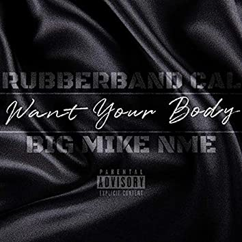 Want Your Body (feat. Rubberband Cal)