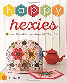 Happy Hexies: 12 Hand Pieced Hexagon Projects to Stitch and Love