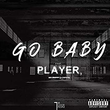Go Baby (feat. Player, Zapato & Big Dripppy)