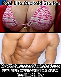 Real Life Cuckold Stories My Wife Sucked And Fucked A Young Stud