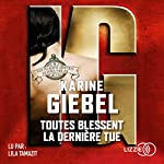 Toutes blessent la dernière tue                   De :                                                                                                                                 Karine Giebel                               Lu par :                                                                                                                                 Lila Tamazit                      Durée : 17 h et 21 min     6 notations     Global 5,0