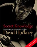 Secret Knowledge (New and Expanded Edition): Rediscovering the Lost Techniques of the Old Masters