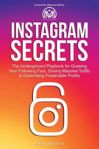 Instagram Secrets: The Underground Playbook for Growing Your Following...