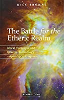 The Battle for the Etheric Realm: Moral Technique and Etheric Technology - Apocalyptic Symptoms