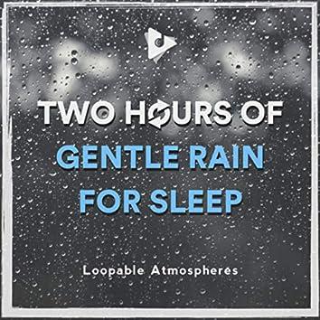 2 Hours Of Gentle Rain For Sleep
