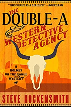 The Double-A Western Detective Agency: A Holmes on the Range Mystery (Holmes on the Range Mysteries Book 6) by [Steve Hockensmith]