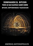 Dominando el Bitcoin: Todo lo que querías saber sobre bitcoin, criptomonedas y blockchain
