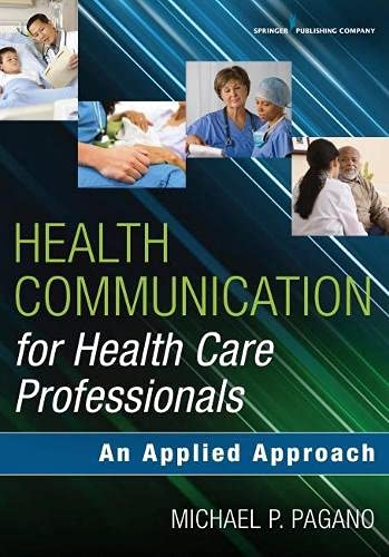Compare Textbook Prices for Health Communication for Health Care Professionals: An Applied Approach 1 Edition ISBN 9780826124418 by Pagano PhD  PA-C, Dr. Michael P.