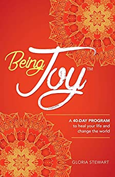 Being Joy: A 40-day program to heal your life and change the world by [Gloria  Stewart]