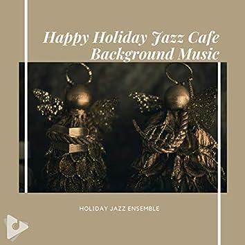 Happy Holiday Jazz Cafe Background Music