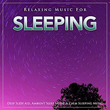 Relaxing Music For Sleeping, Deep Sleep Aid, Ambient Sleep Music & Calm Sleeping Music