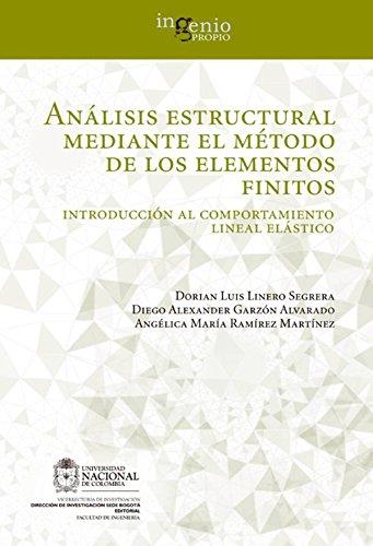 Análisis estructural mediante el método de los elementos finitos. Introducción al comportamiento lineal elástico (Spanish Edition)
