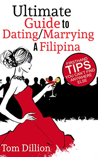 Ultimate Guide to Dating/Marrying a Filipina: First Hand Tips You Can't Find Anywhere Else (English Edition)