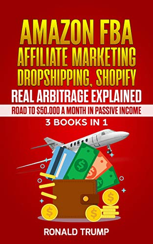 AMAZON FBA AFFILIATE MARKETING DROPSHIPPING SHOPIFY EXPLAINED: Road to $50.000 a month in passive income 3 Books in 1 Series (English Edition)