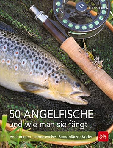 50 Angelfische und wie man sie fängt: Vorkommen, Lebensweise, Standplätze, Köder (BLV)