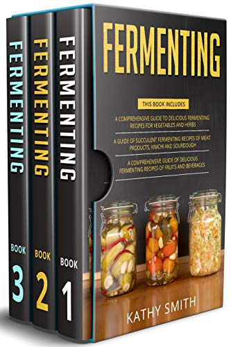 Fermenting: 3 in 1- Guide to Delicious Fermenting Recipes for Vegetables and Herbs+ Fermenting Recipes of Meat Products, Kimchi and Sourdough+ Fermenting ... of Fruits and Beverages (English Edition)