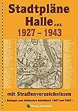 Stadtpläne Halle a.d.S. 1927-1943 [STADTPLAN]: Mit Straßenverzeichnissen - Beilagen zum Halleschen Adreßbuch 1927 und 1943