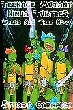 Teenage Mutant Ninja Turtles: Where Are They Now? (English Edition)