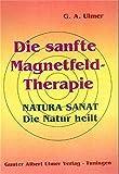 Die sanfte Magnetfeld-Therapie: Natura sanat. Die Natur heilt