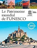 Le patrimoine mondial de l'UNESCO - Votre guide complet vers les destinations les plus extraordinaires d'Unesco
