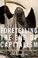 Foretelling the End of Capitalism: Intellectual Misadventures since Karl Marx