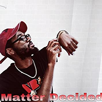 Matter Decided (feat. Teezy Too Dope)