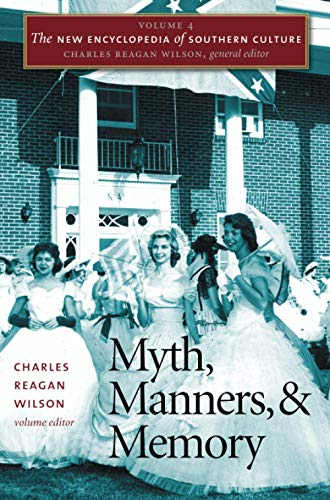 The New Encyclopedia of Southern Culture: Volume 4: Myth, Manners, and Memory (The New Encyclopedia of Southern Culture, 4)