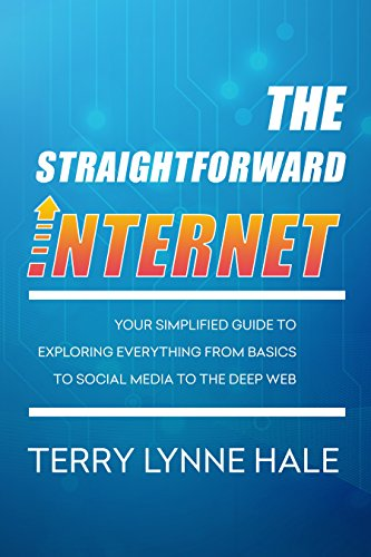 The Straightforward Internet: Your Simplified Guide to Exploring Everything from Basics to Social Media to The Deep Web (English Edition)