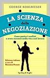 La scienza della negoziazione: Come gestire i conflitti e avere successo (nella vita e nel lavoro) (Varia. Economia)