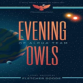 Evening Owls of Alpha Team: A Tale from a Tangled Timeline                   By:                                                                                                                                 Fletcher Goode                               Narrated by:                                                                                                                                 Derek Botten                      Length: 4 hrs and 12 mins     Not rated yet     Overall 0.0