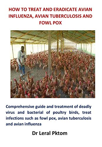 How to Treat and Eradicate Avian Influenza, Avian Tuberculosis and Fowl Pox (English Edition)