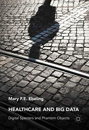 Healthcare and Big Data: Digital Specters and Phantom Objects