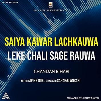 Saiya Kawar Lachkauwa Leke Chali Sange Rauwa